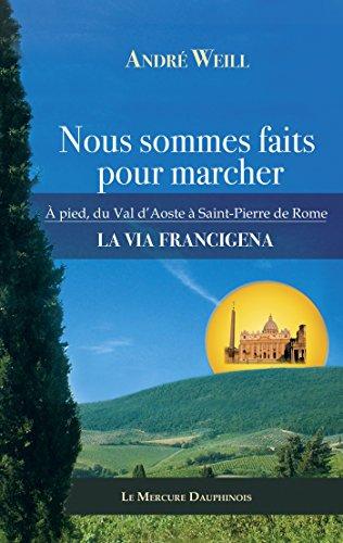 Nous sommes faits pour marcher: A pied, du Val d'Aoste  Saint-Pierre de Rome - La Via Francigena