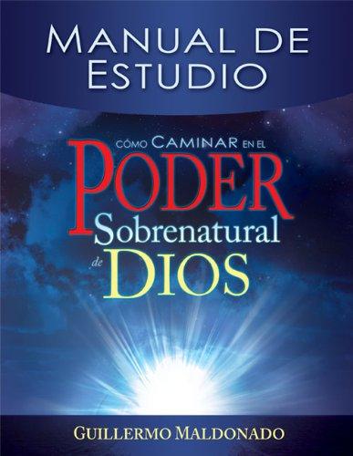 Como Caminar en el Poder Sobrenatural de Dios: Manual de Estudio