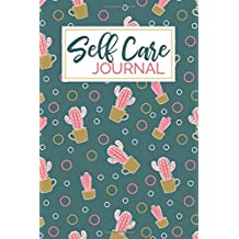 Self Care Journal: 6x9 Lined Writing Notebook, 120 Pages - Pink Cactus, Inspirational & Motivational Self-Care Quote, Perfect for Developing a Growth ... & Loving Yourself, and Tracking Mental Health