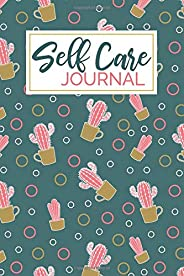 Self Care Journal: 6x9 Lined Writing Notebook, 120 Pages - Pink Cactus, Inspirational & Motivational Self-Care Quote, Perfect