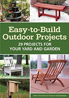 Easy-to-Build Outdoor Projects: 29 Projects for Your Yard and Garden von [Editors of Popular Woodworking Magazine]