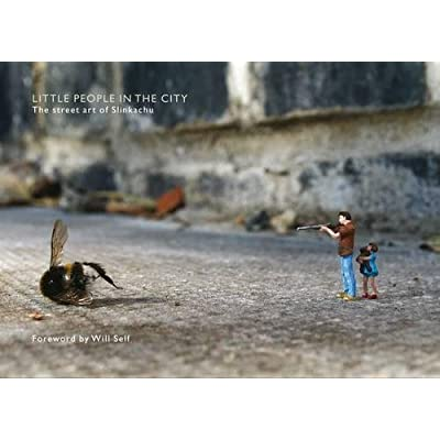 Little People in the City : The Street Art of Slinkachu