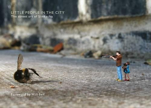 Little People in the City: Foreword by Will Self: The Street Art of Slinkachu por Slinkachu