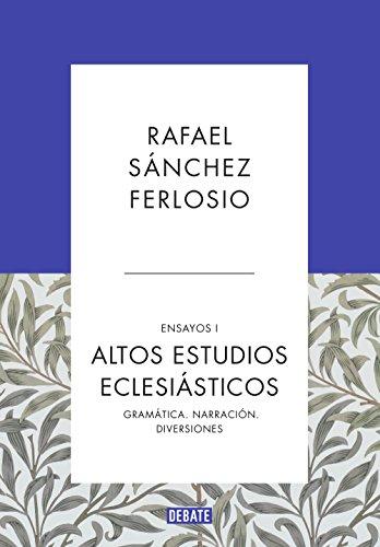 Altos Estudios Eclesiásticos (Ensayos 1): Gramática. Narración. Diversiones por Rafael Sánchez Ferlosio