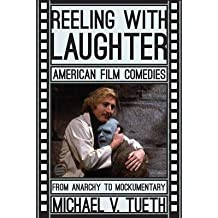 [(Reeling with Laughter: American Film Comedies: from Anarchy to Mockumentary)] [Author: Michael V. Tueth] published on (May, 2012)