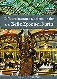 Telecharger Livres CAFES RESTO SALONS THES DE LA BELLE EPOQUE A PARIS (PDF,EPUB,MOBI) gratuits en Francaise