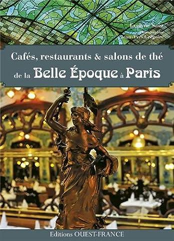CAFES RESTO SALONS THES DE LA BELLE EPOQUE A PARIS