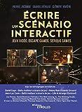 Ecrire un scénario interactif - Jeux vidéo, escape games, serious games