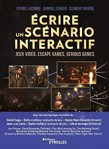 Ecrire un scénario interactif : Jeux vidéo, Escape games, Serious games