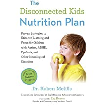 The Disconnected Kids Nutrition Plan: Proven Strategies to Enhance Learning and Focus for Children with Autism, ADHD, Dyslexia, and Other Neurological Disorders by Dr. Robert Melillo (2016-04-05)