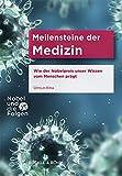 Meilensteine der Medizin: Wie der Nobelpreis unser Wissen vom Menschen prägt (Nobel und die Folgen)