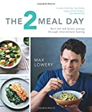 The 2 Meal Day: Burn Fat and Boost Energy Through Intermittent Fasting