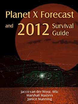 Planet X Forecast and 2012 Survival Guide by [Masters, Marshall]