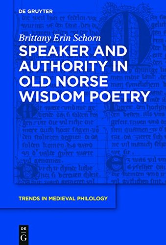 speaker-and-authority-in-old-norse-wisdom-poetry-trends-in-medieval-philology-band-34
