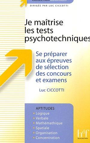 Je maîtrise les tests psychotechniques : Se préparer aux épreuves de sélection des concours et examens