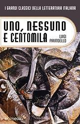 Uno, nessuno e centomila (I Grandi Classici della Letteratura Italiana Vol. 21)