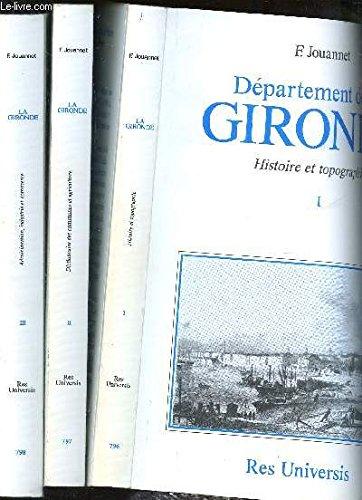 DEPARTEMENT DE LA GIRONDE - EN TROIS VOLUMES / TOME I : HISTOIRE ET TOPOGRAPHIE + TOME II : DICTIONNAIRE DES COMMUNES ET AGRICULTURE + TOME III : ADMINISTRATION, INDUSTRIE ET COMMERCE.