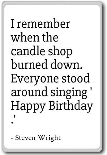 PhotoMagnets I Remember When The Candle Shop Burned Down. - Steven Wright - Quotes Fridge Magnet, White - Calamità da frigo