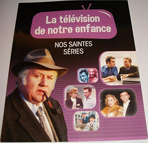 LA TELEVISION DE NOTRE ENFANCE VOLUME 4 NOS SAINTES SERIES