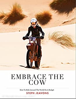 Embrace the Cow: How to Ride Around the World on a Budget by [Jeavons, Steph]