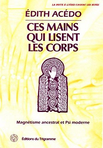 Ces Mains qui lisent les corps, Magnétisme ancestral et psi moderne, ésotérisme, paranormal, imposition