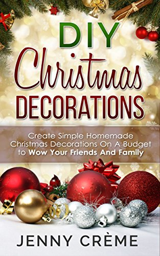 diy christmas decorations create simple homemade christmas decorations on a budget to wow your friends