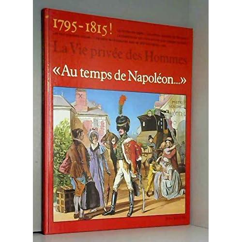 Au temps de Napoléon : 1795-1819 (La Vie privée des hommes)