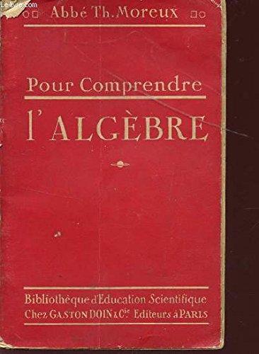 POUR COMPRENDRE L'ALGEBRE / BIBLIOTHEQUE D'EDUCATION SCIENTIFIQUE.