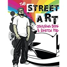 The Street Art Colouring Book & Sketch Pad: A collection of urban designs to colour and sketch ideas to draw