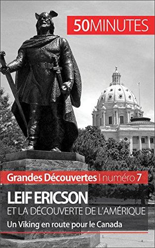 Leif Ericson et la dcouverte de l'Amrique: Un Viking en route pour le Canada (Grandes Dcouvertes t. 7)
