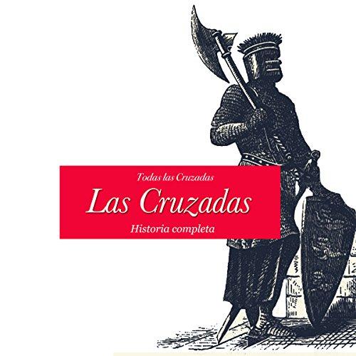 Las Cruzadas: Historia completa [The Crusades: The Complete History]  Audiolibri