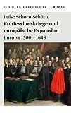 Konfessionskriege und europäische Expansion: Europa 1500 - 1648 - Luise Schorn-Schütte