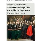 Konfessionskriege und europäische Expansion: Europa 1500 - 1648