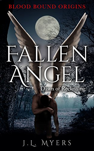 Fallen Angel: Dawn of Reckoning (Blood Bound Origins Book 1) by J.L. Myers