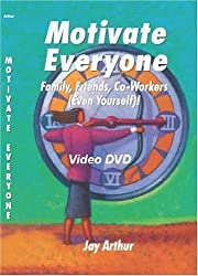 Motivate Everyone: Family, Friends, Co-workers ( Even Yourself)! by Jay Arthur (2002-01-15)
