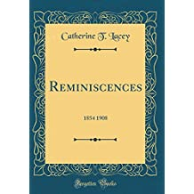 Reminiscences: 1854 1908 (Classic Reprint)