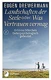 Drewermann, Landschaften der Seele: Landschaften der Seele oder: Was Vertrauen vermag - Grimms Märchen tiefenpsychologisch gedeutet - Eugen Drewermann