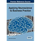 Applying Neuroscience to Business Practice (Advances in Business Strategy and Competitive Advantage)