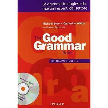 The Good Grammar For Italian Students. Student's Book. Per Le Scuole Superiori. Con Cd-Rom