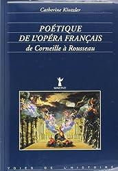 Poétique de l'opéra français : De Corneille à Rousseau