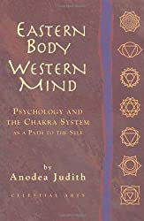 Eastern Body, Western Mind: Psychology of the Chakra System as Path to the Self