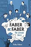 Faber & Faber: The Untold Story: The Untold Story of a Great Publishing House