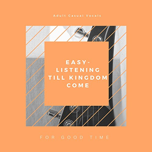 Easy-Listening Till Kingdom Come - Adult Casual Vocals For Good Time (Tee Sj)