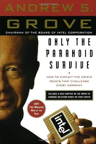 Only the Paranoid Survive: How to Exploit the Crisis Points That Challenge Every Company by Grove, Andrew S. (1999) Paperback