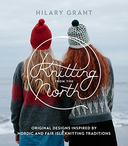 Knitting from the North: Original Designs Inspired by Nordic and Fair Isle Knitting Traditions por Hilary Grant