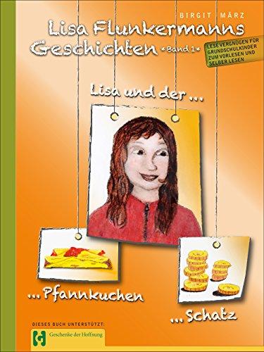 Lisa Flunkermanns Geschichten Band 1: Lisa und der Pfannkuchen - Lisa und der Schatz