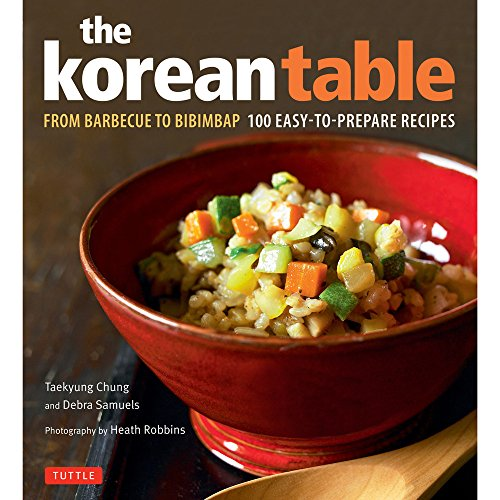 Korean Table: From Barbecue to Bibimbap 100 Easy-To-Prepare Recipes