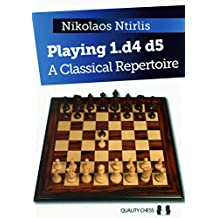 Playing 1.d4 d5: A Classical Repertoire (Classical Repertoire Series)