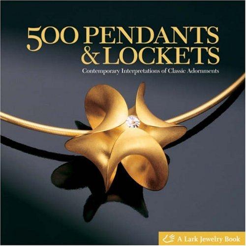 500 Pendants and Lockets: Contemporary Interpretations of Classic Adornments (500 Series)