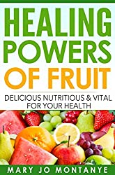 Healing Powers Of Fruit: Delicious Nutritious & Vital For Your Health